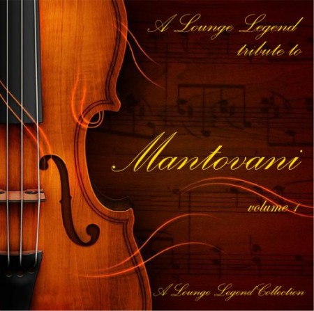 Mantovani and his Orchestra - A Lounge Legend tribute to Mantovani collection (2010)