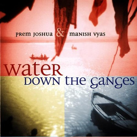 Prem Joshua - Water Down the Ganges (2002)