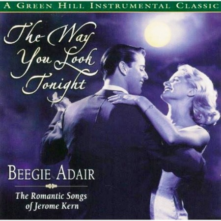 Beegie Adair - The Way You Look Tonight: The Romantic Songs of Jerome Kern (2004)