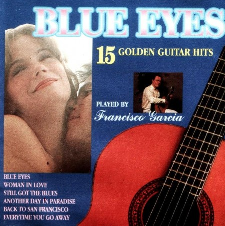 Francisco Garcia - Blue Eyes - 15 Golden Guitar Hits (1993)