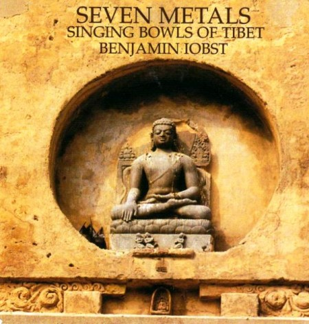 Benjamin Iobst - Seven Metals. Singing Bowls Of Tibet (1999) MP3 & FLAC