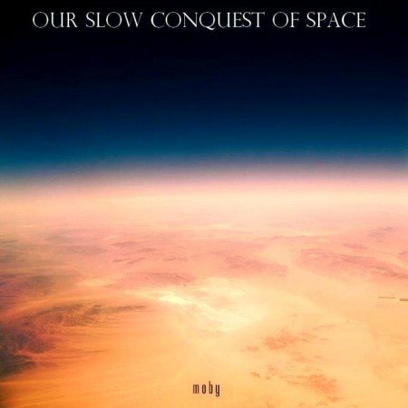 Moby - Our Slow Conquest Of Space (Digital Mini-Album) (2011) FLAC & MP3