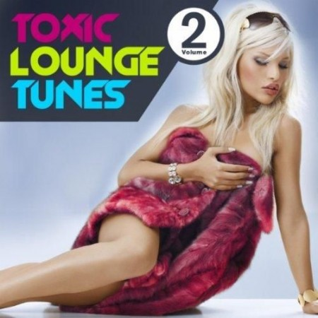 Toxic Lounge Tunes: Vol 2 (Bar Cafe & Erotic Luxury Chill Out Player) (2011)
