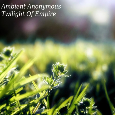 Ambient Anonymous - Twilight Of Empire (2011)