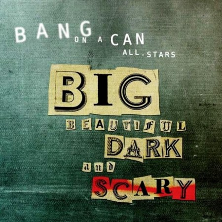 Bang On A Can All-Stars - Big Beautiful Dark And Scary (2 CD, 2011)