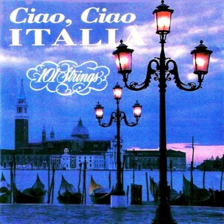 The 101 Strings Orchestra - Ciao, Ciao, Italia (1993)