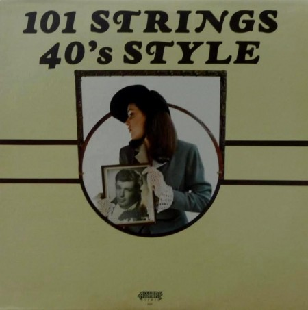 101 Strings - 40's Style - Golden Hit Songs Of The 40's (1976)