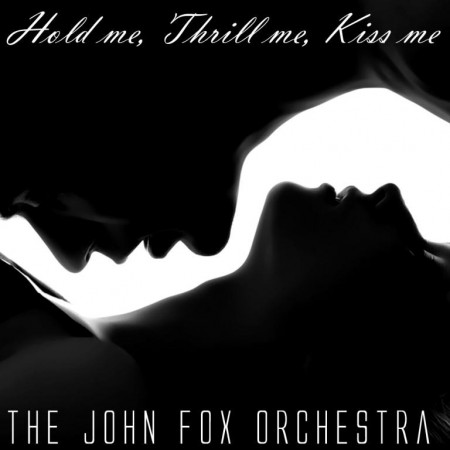 John Fox Orchestra - Hold Me, Thrill Me, Kiss Me (2009)