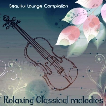 Relaxing Classical Melodies. Beautiful Lounge Compilation (2013)