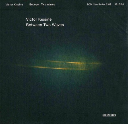 Victor Kissine - Between Two Waves (2013) FLAC