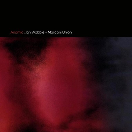 Jah Wobble & Marconi Union - Anomic (2013)