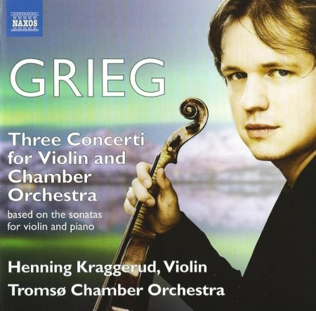 Henning Kraggerud & Tromso Chamber Orchestra - Edvard Grieg: Three Concerti For Violin And Chamber Orchestra (2013)