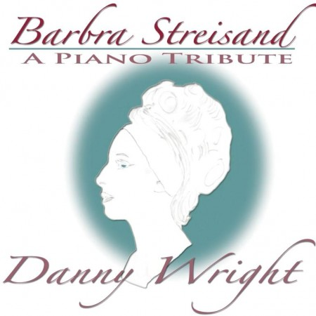 Danny Wright - Barbra Streisand - A Piano Tribute (2013)