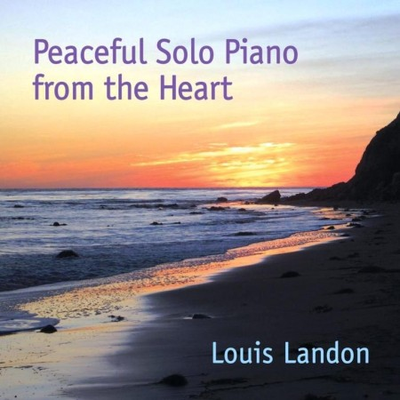Louis Landon - Peaceful Solo Piano From The Heart (2012)
