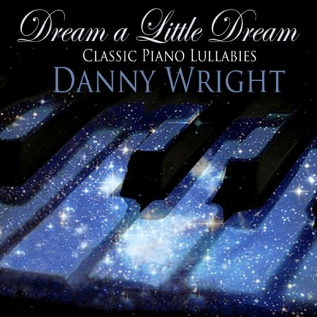Danny Wright - Dream A Little Dream: Classic Piano Lullabies (2013)