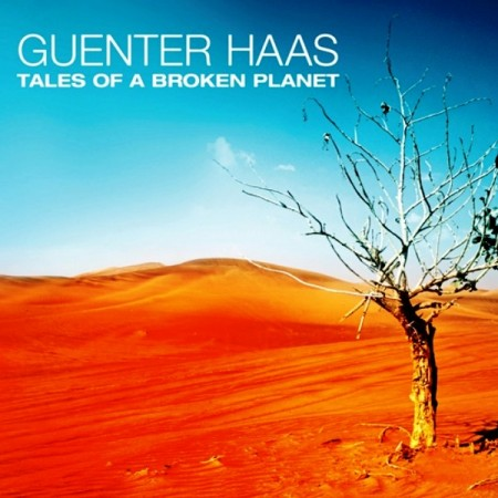 Guenter Haas - Tales Of A Broken Planet (2013)