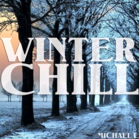 Michael E - Winter Chill (2013)