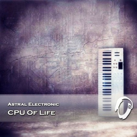 Astral Electronic - CPU Of Life (2014)