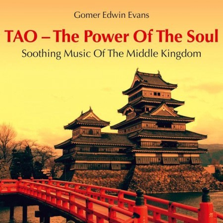 Gomer Edwin Evans - TAO - The Power Of The Soul: Soothing Music Of The Middle Kingdom (2014)