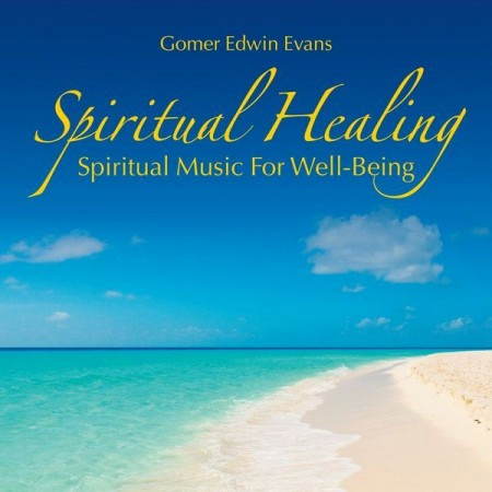 Gomer Edwin Evans - Spiritual Healing: Spiritual Music For Well-Being (2014)