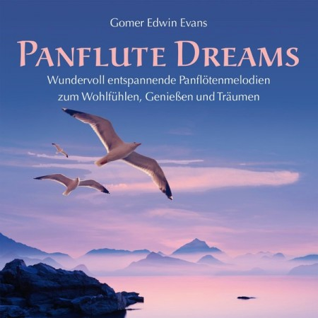 Gomer Edwin Evans - Pan Flute Dreams: Relaxing Music For Well-Being (2014)