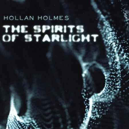 Hollan Holmes - The Spirits Of Starlight (2014)