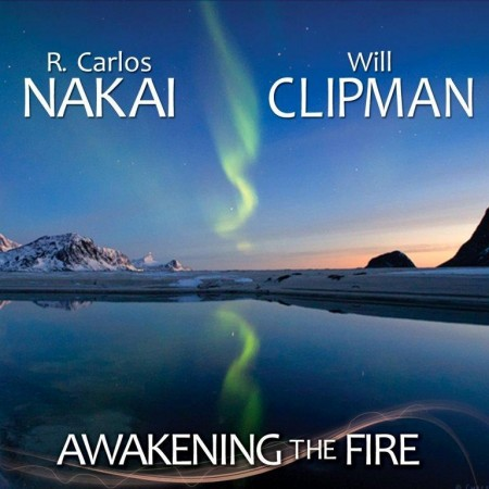 R. Carlos Nakai & Will Clipman - Awakening The Fire (2013)