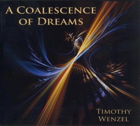Timothy Wenzel - A Coalescence Of Dreams (2012)