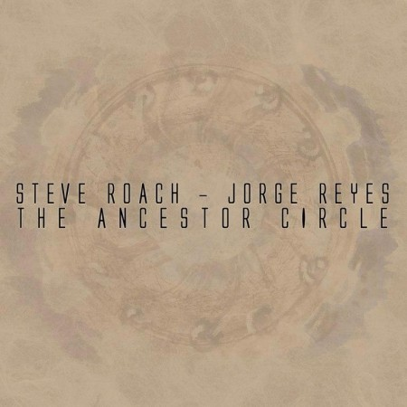 Steve Roach & Jorge Reyes - The Ancestor Circle (2014)